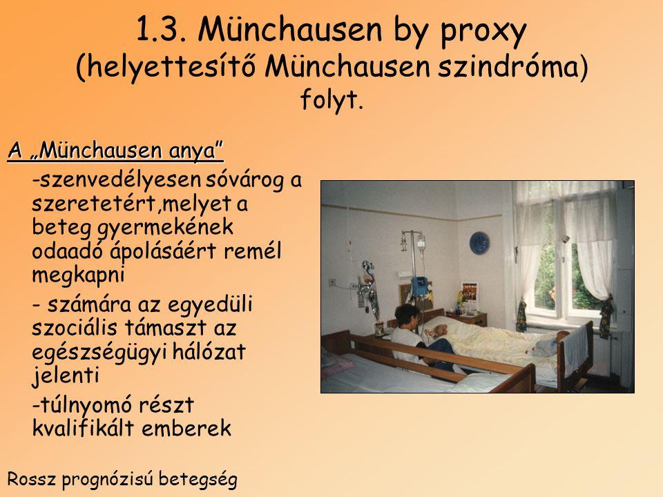 """1.3. Münchausen by proxy (helyettesítő Münchausen szindróma ) folyt. A """"Münchausen anya"""" -szenvedélyesen sóvárog a szeretetért,melyet a beteg gyermeké"""