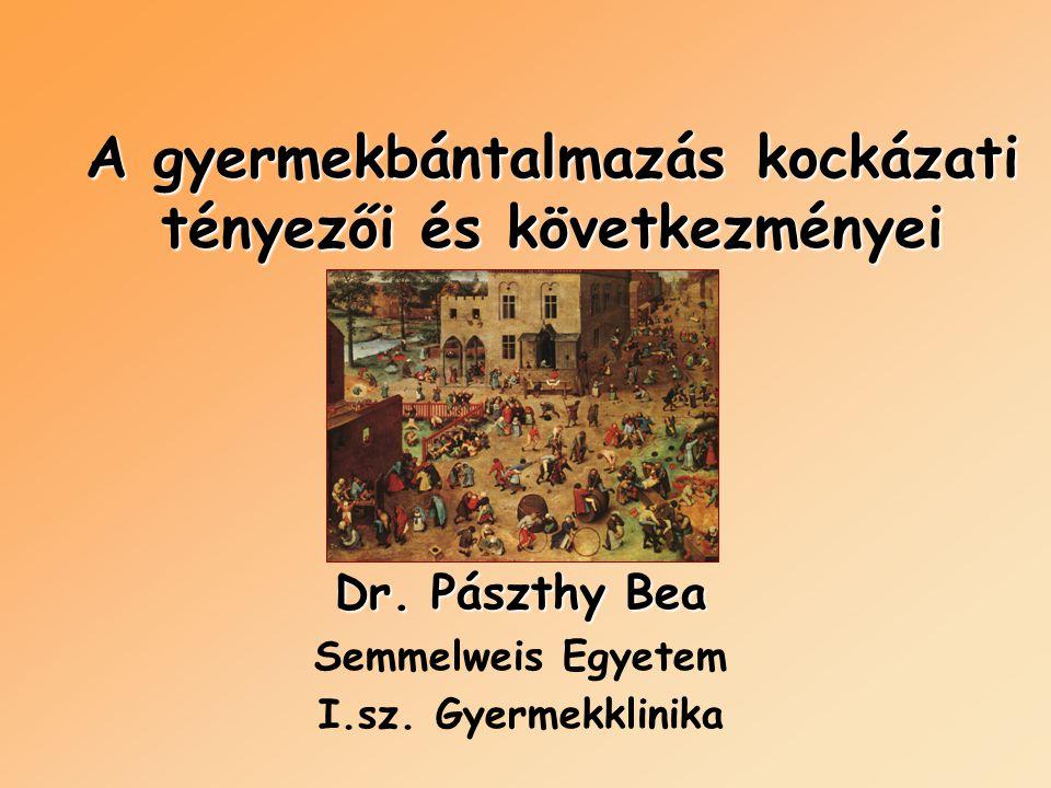 A gyermekbántalmazás kockázati tényezői és következményei Dr. Pászthy Bea Semmelweis Egyetem I.sz. Gyermekklinika