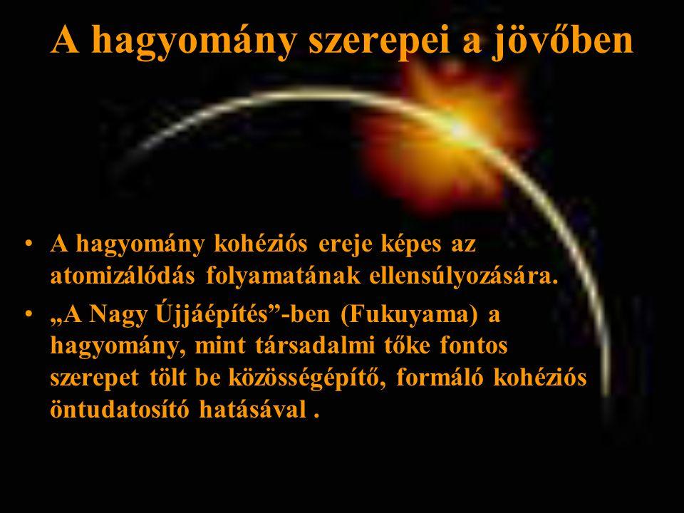 •A hagyomány kohéziós ereje képes az atomizálódás folyamatának ellensúlyozására.