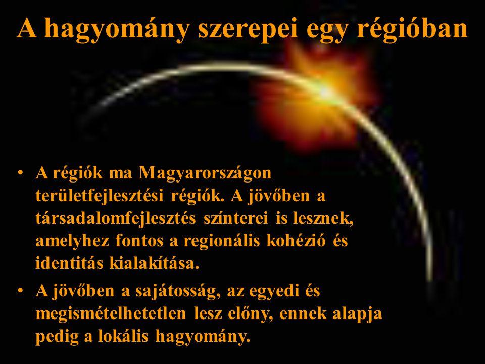 A hagyomány szerepei egy régióban •A régiók ma Magyarországon területfejlesztési régiók.