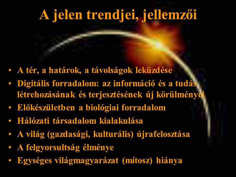 A jelen trendjei, jellemzői •A tér, a határok, a távolságok leküzdése •Digitális forradalom: az információ és a tudás létrehozásának és terjesztésének új körülményei •Előkészületben a biológiai forradalom •Hálózati társadalom kialakulása •A világ (gazdasági, kulturális) újrafelosztása •A felgyorsultság élménye •Egységes világmagyarázat (mítosz) hiánya