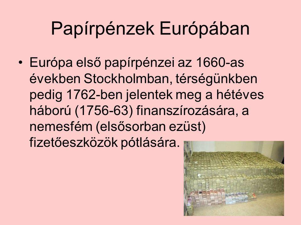Papírpénzek Európában •Európa első papírpénzei az 1660-as években Stockholmban, térségünkben pedig 1762-ben jelentek meg a hétéves háború (1756-63) fi
