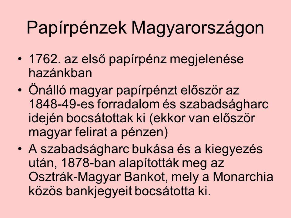 Papírpénzek Magyarországon •1762. az első papírpénz megjelenése hazánkban •Önálló magyar papírpénzt először az 1848-49-es forradalom és szabadságharc