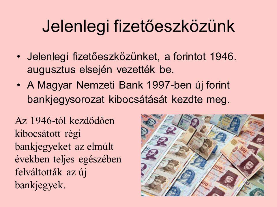 Jelenlegi fizetőeszközünk •Jelenlegi fizetőeszközünket, a forintot 1946. augusztus elsején vezették be. •A Magyar Nemzeti Bank 1997-ben új forint bank