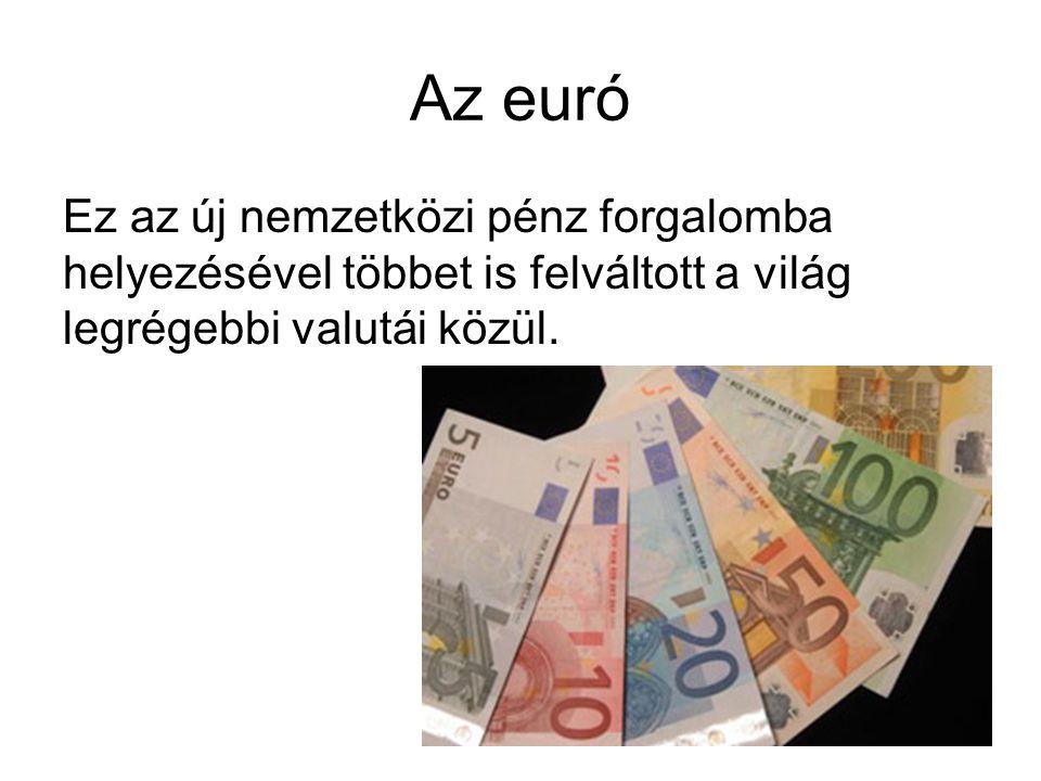Az euró Ez az új nemzetközi pénz forgalomba helyezésével többet is felváltott a világ legrégebbi valutái közül.