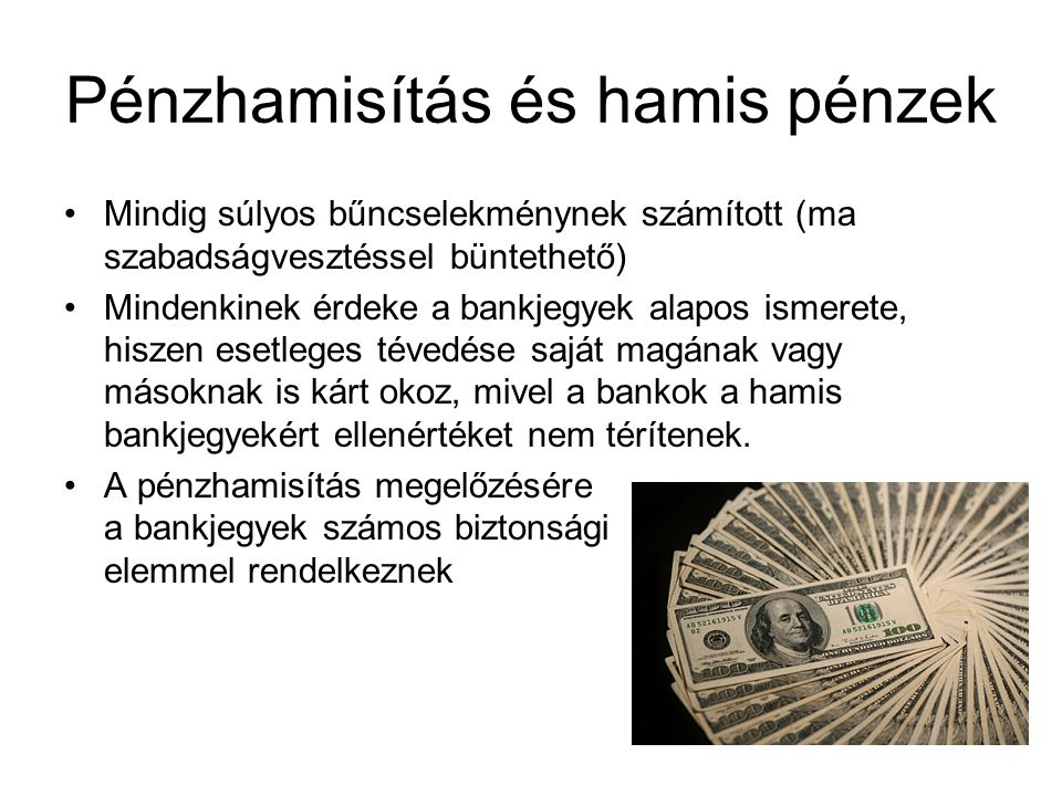 Pénzhamisítás és hamis pénzek •Mindig súlyos bűncselekménynek számított (ma szabadságvesztéssel büntethető) •Mindenkinek érdeke a bankjegyek alapos is