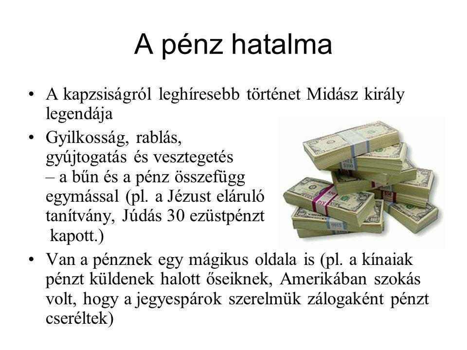A pénz hatalma •A kapzsiságról leghíresebb történet Midász király legendája •Gyilkosság, rablás, gyújtogatás és vesztegetés – a bűn és a pénz összefüg