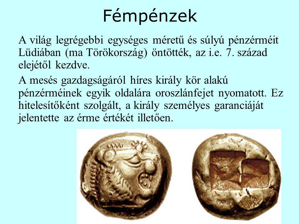 Fémpénzek A világ legrégebbi egységes méretű és súlyú pénzérméit Lüdiában (ma Törökország) öntötték, az i.e. 7. század elejétől kezdve. A mesés gazdag