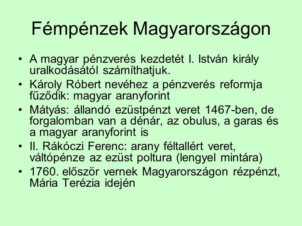 Fémpénzek Magyarországon •A magyar pénzverés kezdetét I. István király uralkodásától számíthatjuk. •Károly Róbert nevéhez a pénzverés reformja fűződik