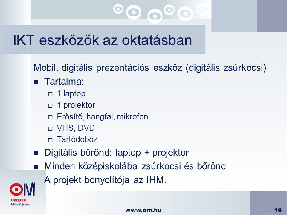 www.om.hu16 IKT eszközök az oktatásban Mobil, digitális prezentációs eszköz (digitális zsúrkocsi) n Tartalma:  1 laptop  1 projektor  Erősítő, hang