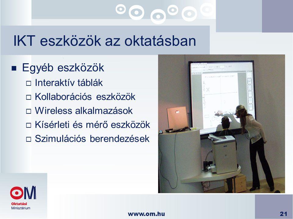 www.om.hu21 IKT eszközök az oktatásban n Egyéb eszközök  Interaktív táblák  Kollaborációs eszközök  Wireless alkalmazások  Kísérleti és mérő eszkö