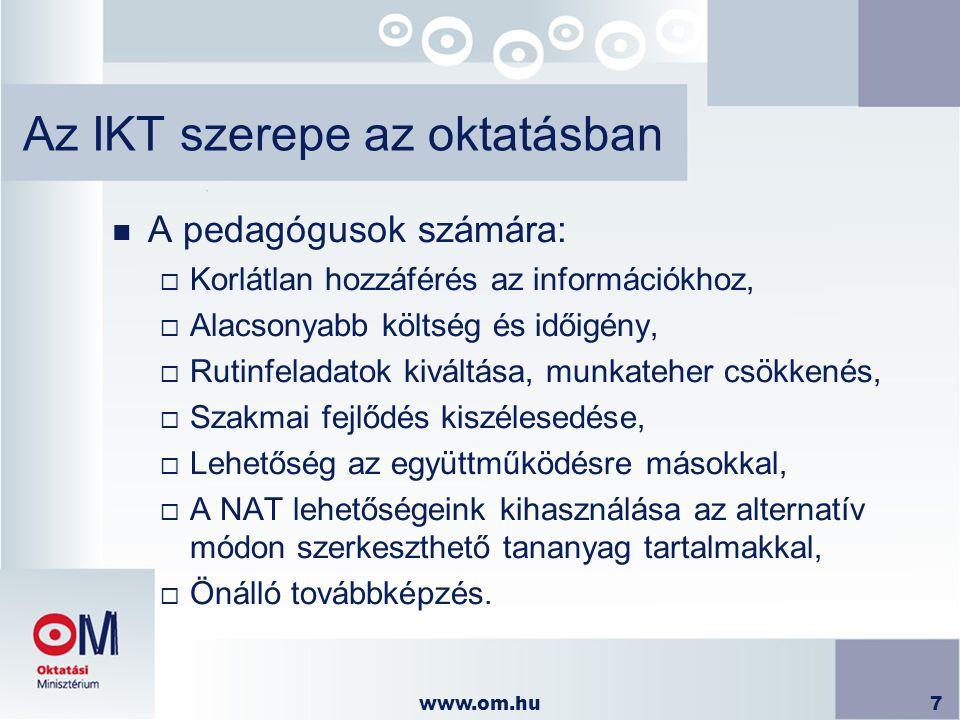 www.om.hu7 Az IKT szerepe az oktatásban n A pedagógusok számára:  Korlátlan hozzáférés az információkhoz,  Alacsonyabb költség és időigény,  Rutinf