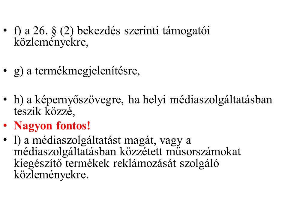 • f) a 26. § (2) bekezdés szerinti támogatói közleményekre, • g) a termékmegjelenítésre, • h) a képernyőszövegre, ha helyi médiaszolgáltatásban teszik