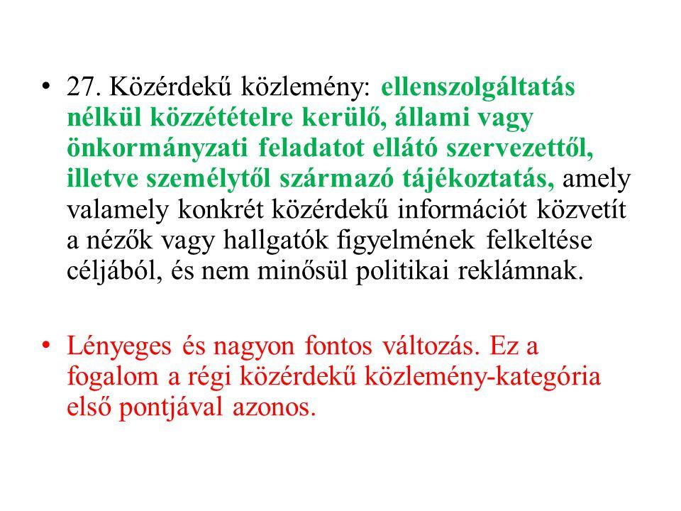 • 27. Közérdekű közlemény: ellenszolgáltatás nélkül közzétételre kerülő, állami vagy önkormányzati feladatot ellátó szervezettől, illetve személytől s