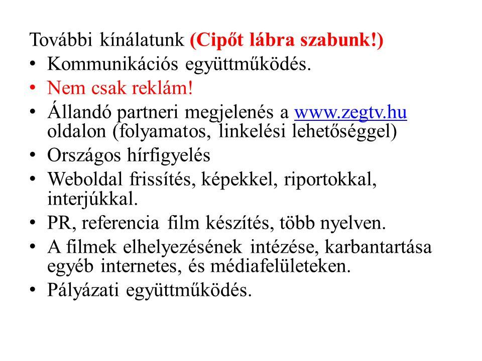 További kínálatunk (Cipőt lábra szabunk!) • Kommunikációs együttműködés. • Nem csak reklám! • Állandó partneri megjelenés a www.zegtv.hu oldalon (foly