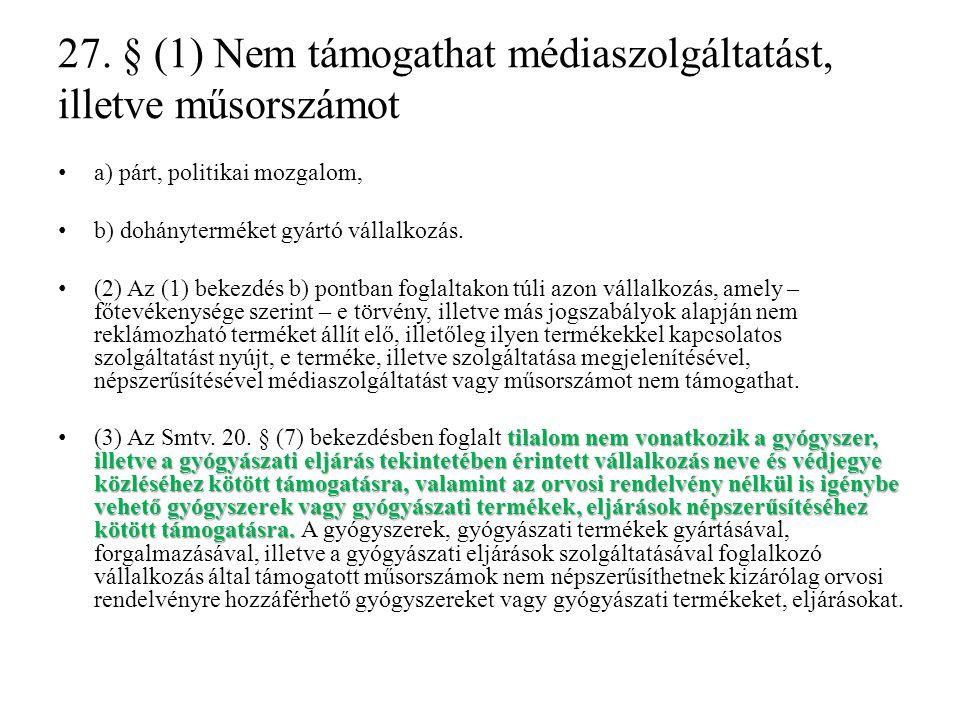 27. § (1) Nem támogathat médiaszolgáltatást, illetve műsorszámot • a) párt, politikai mozgalom, • b) dohányterméket gyártó vállalkozás. • (2) Az (1) b