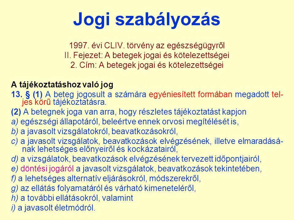 Jogi szabályozás 1997. évi CLIV. törvény az egészségügyről II. Fejezet: A betegek jogai és kötelezettségei 2. Cím: A betegek jogai és kötelezettségei