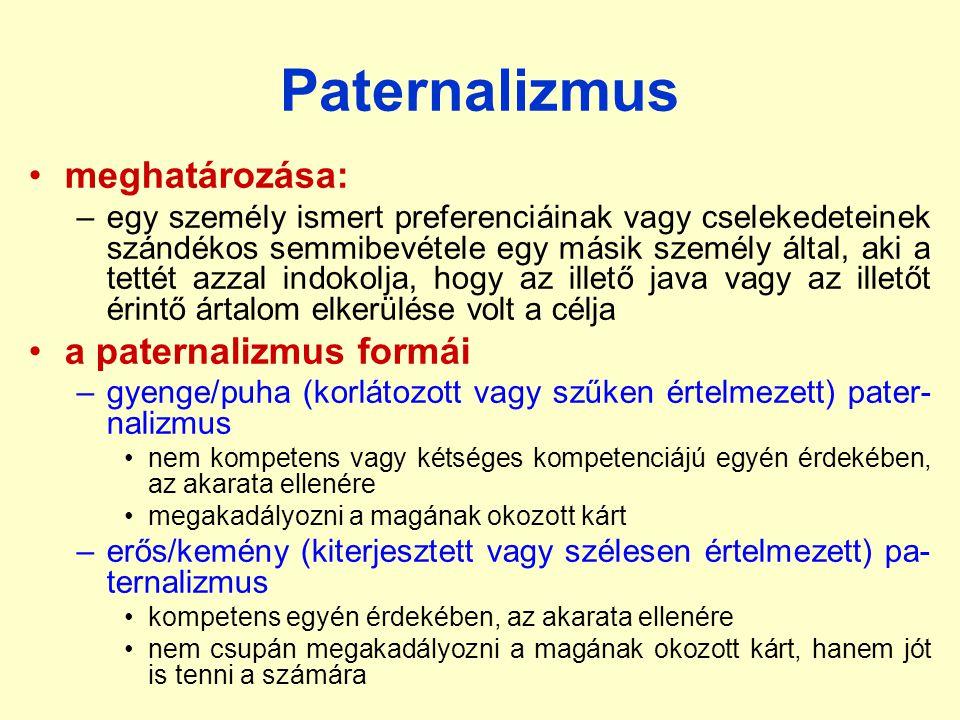 Paternalizmus •meghatározása: –egy személy ismert preferenciáinak vagy cselekedeteinek szándékos semmibevétele egy másik személy által, aki a tettét a