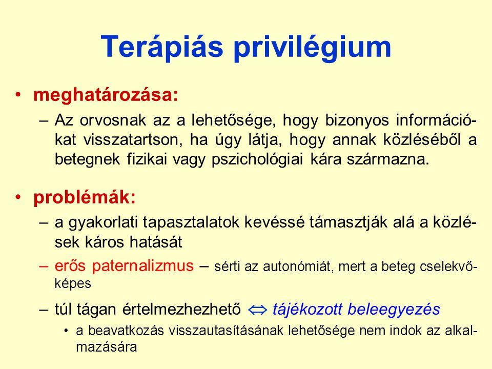Terápiás privilégium •meghatározása: –Az orvosnak az a lehetősége, hogy bizonyos információ- kat visszatartson, ha úgy látja, hogy annak közléséből a