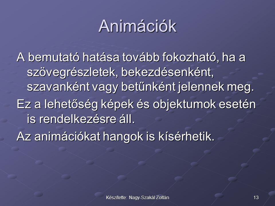 13Készítette: Nagy-Szakál Zoltán Animációk A bemutató hatása tovább fokozható, ha a szövegrészletek, bekezdésenként, szavanként vagy betűnként jelenne