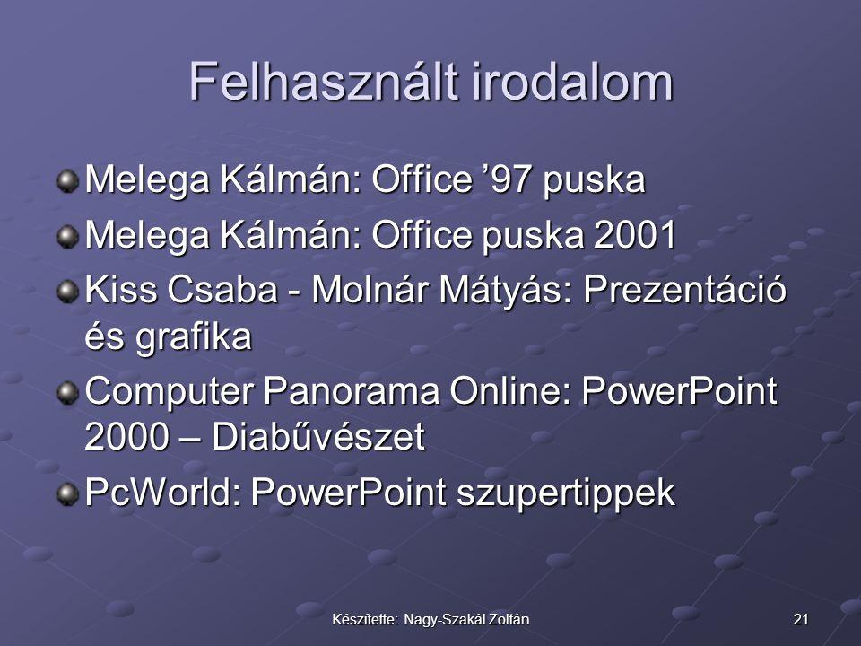 21Készítette: Nagy-Szakál Zoltán Felhasznált irodalom Melega Kálmán: Office '97 puska Melega Kálmán: Office puska 2001 Kiss Csaba - Molnár Mátyás: Pre