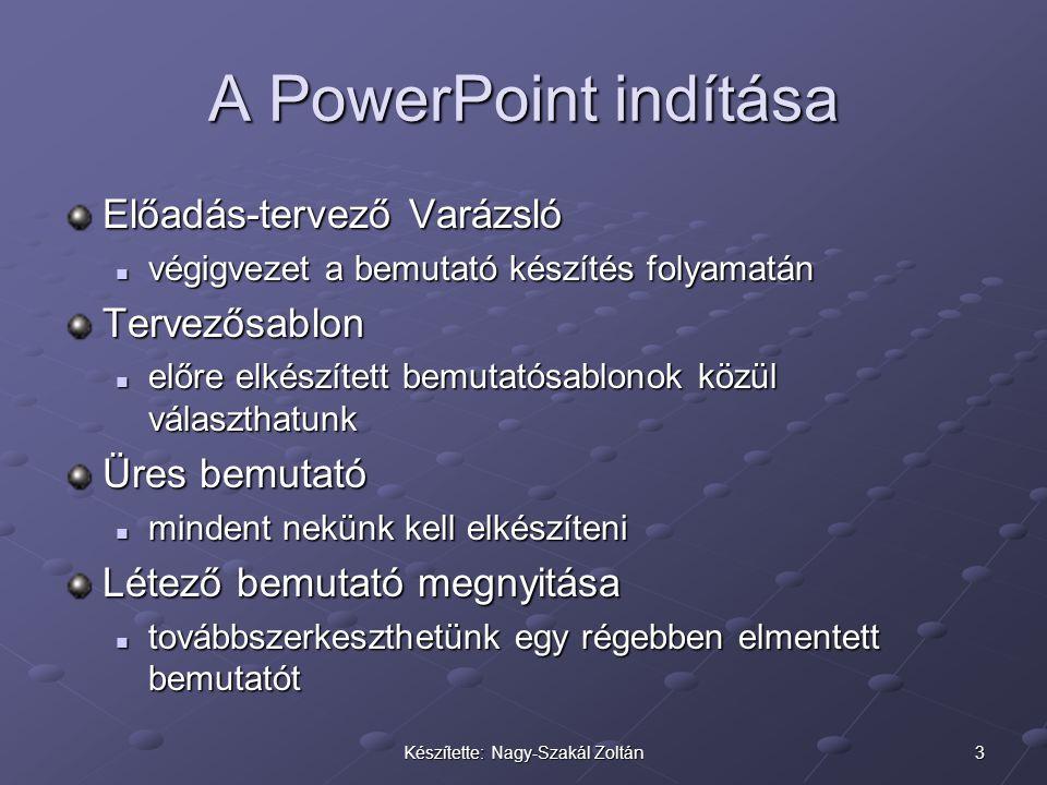 3Készítette: Nagy-Szakál Zoltán A PowerPoint indítása Előadás-tervező Varázsló  végigvezet a bemutató készítés folyamatán Tervezősablon  előre elkés
