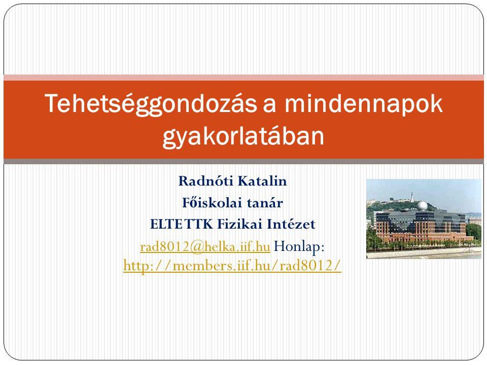 Radnóti Katalin F ő iskolai tanár ELTE TTK Fizikai Intézet rad8012@helka.iif.hurad8012@helka.iif.hu Honlap: http://members.iif.hu/rad8012/ http://memb