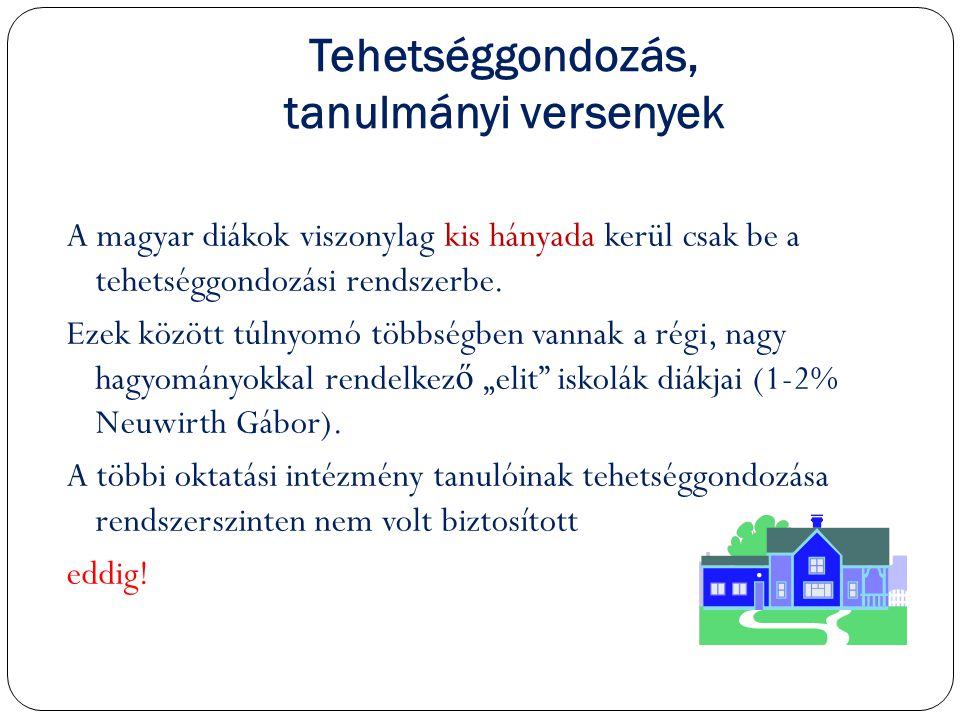 Tehetséggondozás, tanulmányi versenyek A magyar diákok viszonylag kis hányada kerül csak be a tehetséggondozási rendszerbe. Ezek között túlnyomó többs