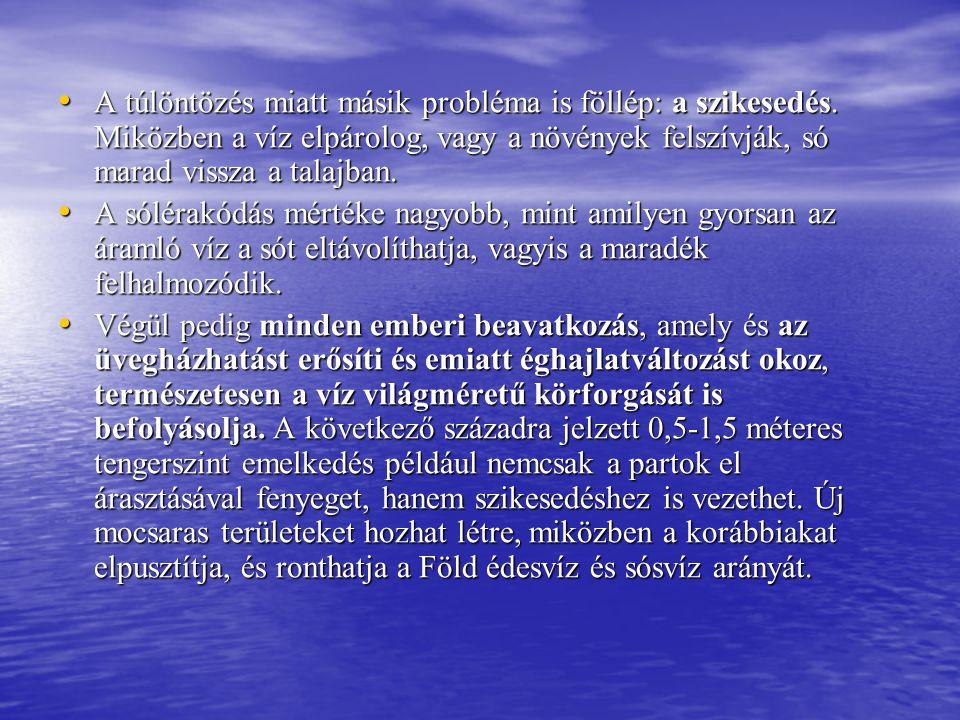 • Az édesvíz kincs és nélkülözhetetlen az emberiség számára.