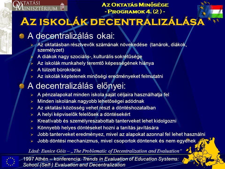 Az iskolák decentralizálása A decentralizálás okai:  Az oktatásban résztvevők számának növekedése (tanárok, diákok, személyzet)  A diákok nagy szoci