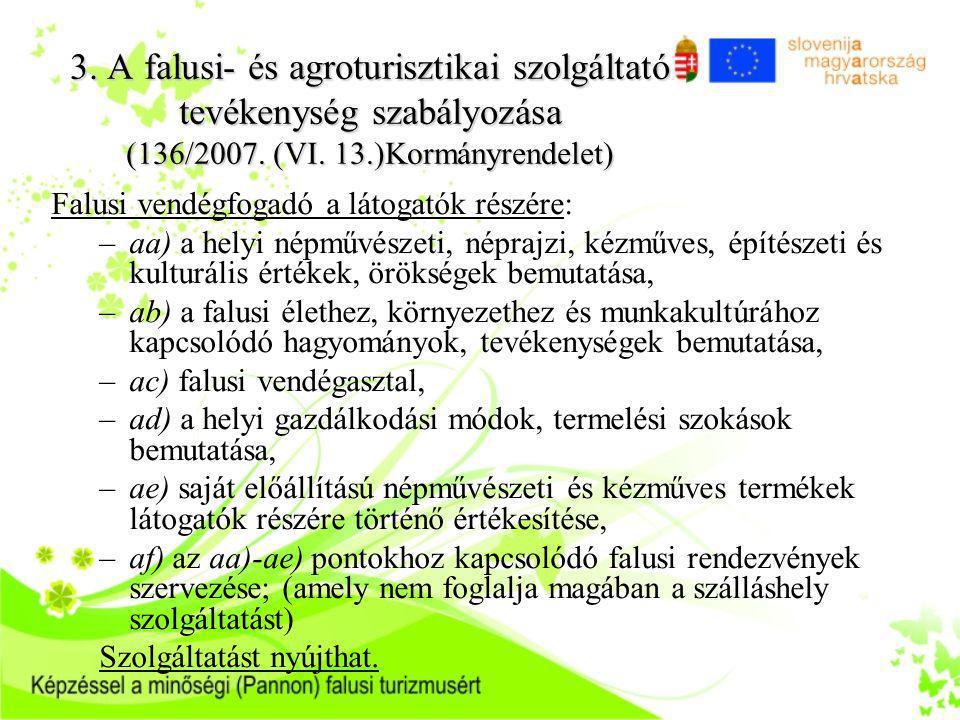 3. A falusi- és agroturisztikai szolgáltató tevékenység szabályozása (136/2007. (VI. 13.)Kormányrendelet) Falusi vendégfogadó a látogatók részére: –aa