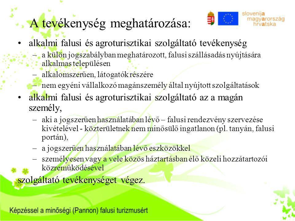 A tevékenység meghatározása: •alkalmi falusi és agroturisztikai szolgáltató tevékenység –a külön jogszabályban meghatározott, falusi szállásadás nyújt