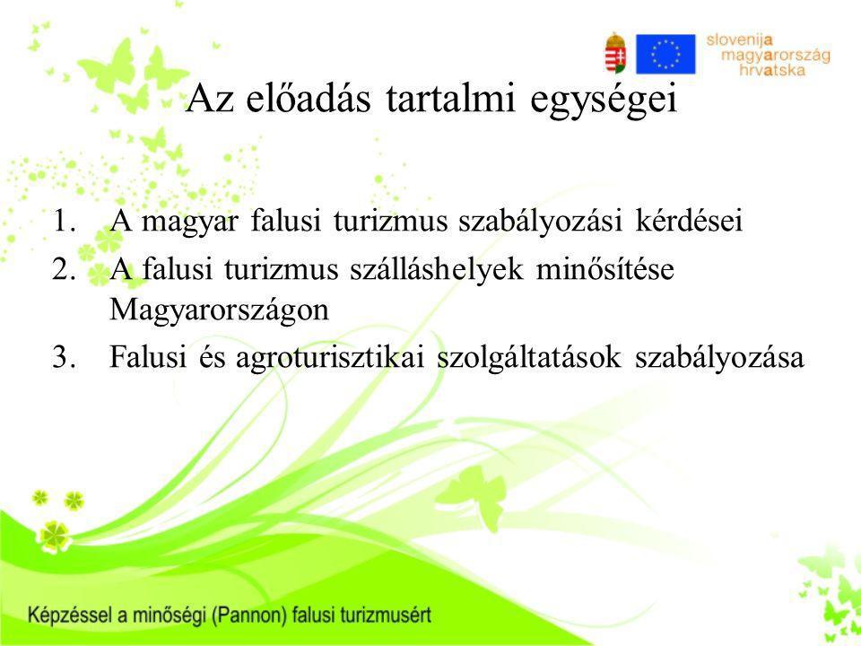 Az előadás tartalmi egységei 1.A magyar falusi turizmus szabályozási kérdései 2.A falusi turizmus szálláshelyek minősítése Magyarországon 3.Falusi és