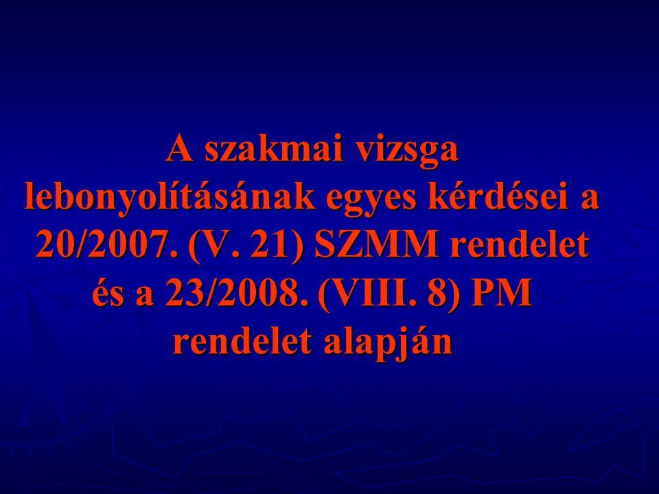 A szakmai vizsga lebonyolításának egyes kérdései a 20/2007. (V. 21) SZMM rendelet és a 23/2008. (VIII. 8) PM rendelet alapján
