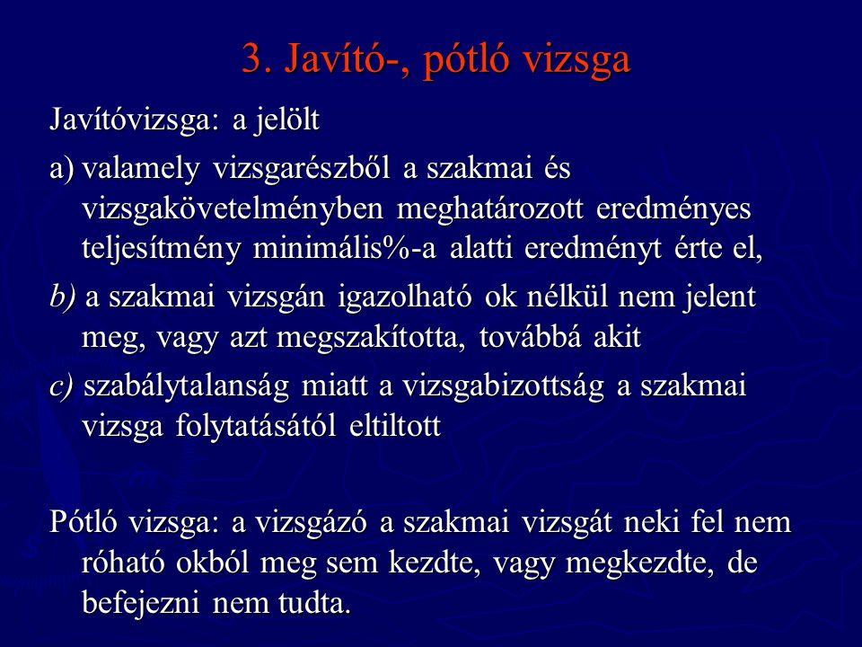 3. Javító-, pótló vizsga Javítóvizsga: a jelölt a)valamely vizsgarészből a szakmai és vizsgakövetelményben meghatározott eredményes teljesítmény minim