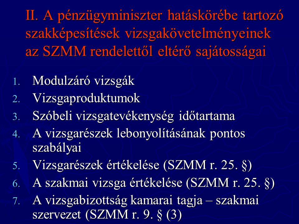 II. A pénzügyminiszter hatáskörébe tartozó szakképesítések vizsgakövetelményeinek az SZMM rendelettől eltérő sajátosságai 1. Modulzáró vizsgák 2. Vizs