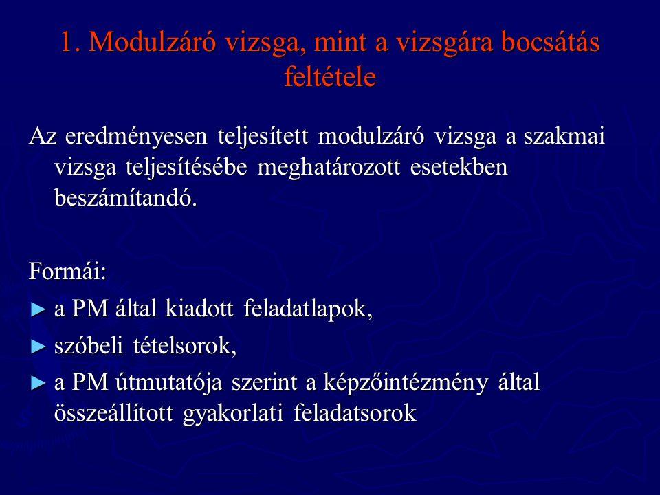 1. Modulzáró vizsga, mint a vizsgára bocsátás feltétele Az eredményesen teljesített modulzáró vizsga a szakmai vizsga teljesítésébe meghatározott eset