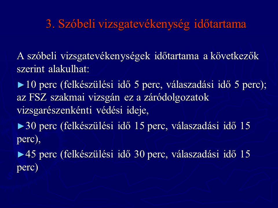 3. Szóbeli vizsgatevékenység időtartama A szóbeli vizsgatevékenységek időtartama a következők szerint alakulhat: ► 10 perc (felkészülési idő 5 perc, v
