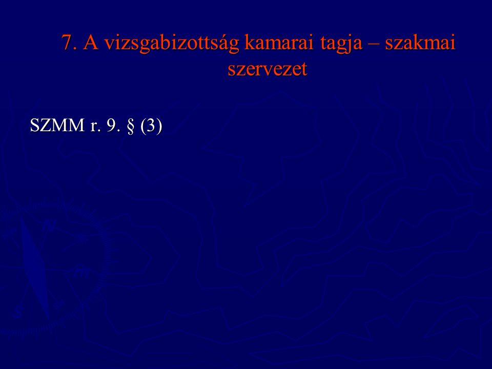 7. A vizsgabizottság kamarai tagja – szakmai szervezet SZMM r. 9. § (3)