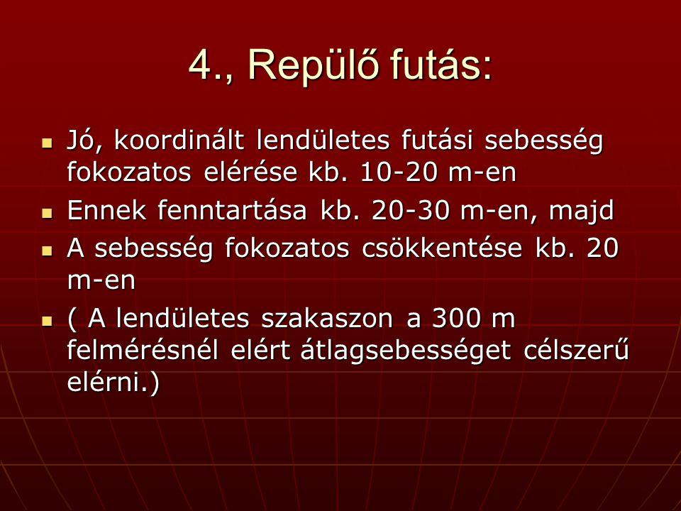 4., Repülő futás:  Jó, koordinált lendületes futási sebesség fokozatos elérése kb.