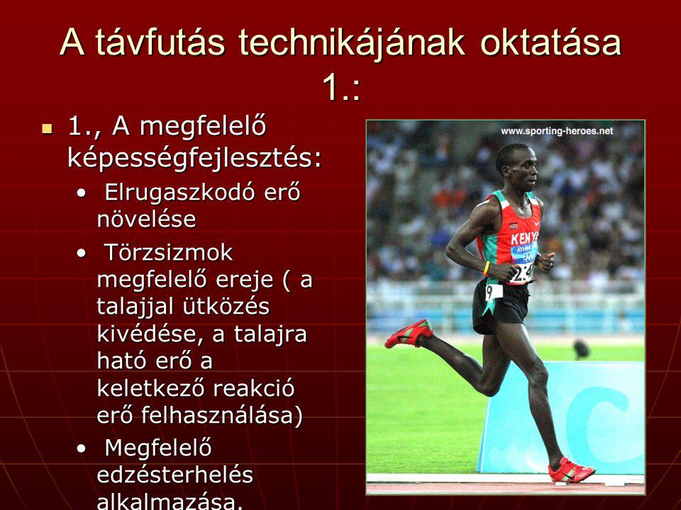 A távfutás technikájának oktatása 2.:  2., A futás technikájának alapvető eszköze a különböző sebességű (lassú, közepes, gyors) futások változatos gyakorlása.