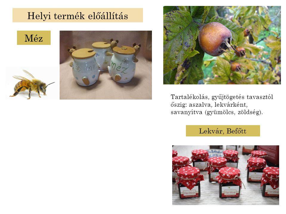 Helyi termék előállítás Méz Lekvár, Befőtt Tartalékolás, gyűjtögetés tavasztól őszig: aszalva, lekvárként, savanyítva (gyümölcs, zöldség).