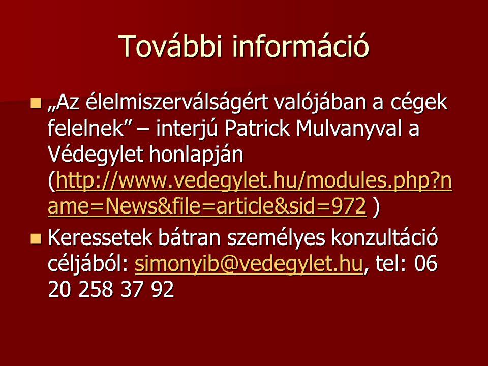 """További információ  """"Az élelmiszerválságért valójában a cégek felelnek – interjú Patrick Mulvanyval a Védegylet honlapján (http://www.vedegylet.hu/modules.php?n ame=News&file=article&sid=972 ) http://www.vedegylet.hu/modules.php?n ame=News&file=article&sid=972http://www.vedegylet.hu/modules.php?n ame=News&file=article&sid=972  Keressetek bátran személyes konzultáció céljából: simonyib@vedegylet.hu, tel: 06 20 258 37 92 simonyib@vedegylet.hu"""