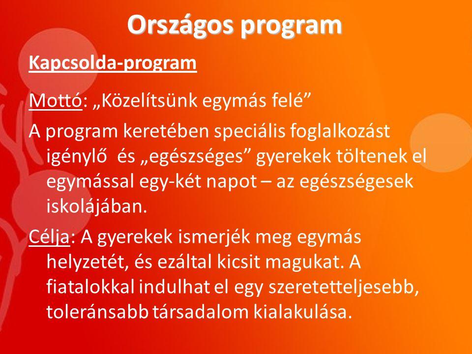 """Országos program Kapcsolda-program Mottó: """"Közelítsünk egymás felé A program keretében speciális foglalkozást igénylő és """"egészséges gyerekek töltenek el egymással egy-két napot – az egészségesek iskolájában."""