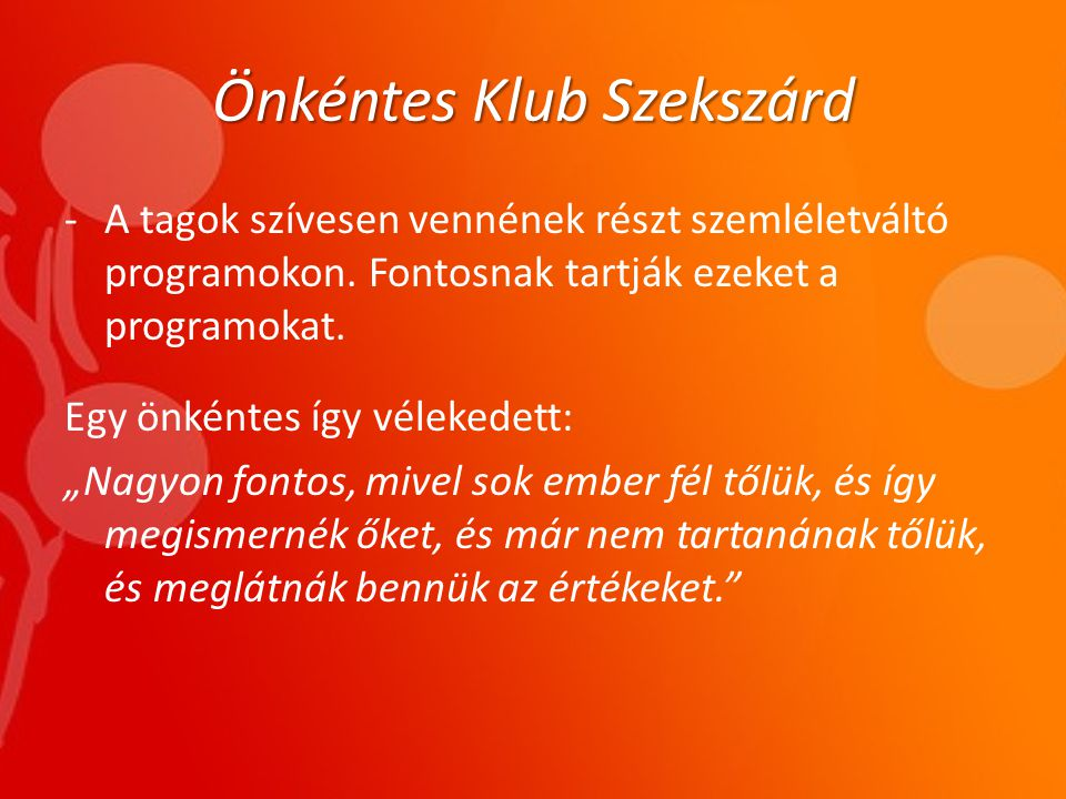 Önkéntes Klub Szekszárd -A tagok szívesen vennének részt szemléletváltó programokon.