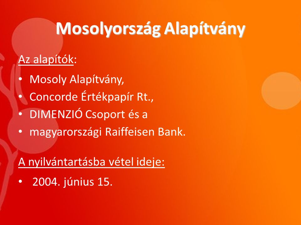 Mosolyország Alapítvány Döntésük indoklása: Magyarországon hivatalosan számon tartott, 600 ezer főt számláló fogyatékos személyeken kívül nagy számban élnek köztünk olyanok, akik különböző, kevésbé látható problémával küzdenek.