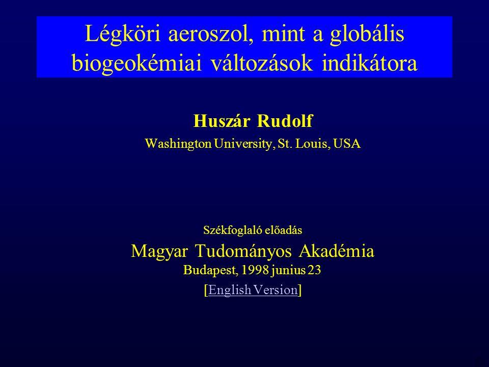 MTA 98 06 23 RBH Légköri aeroszol, mint a globális biogeokémiai változások indikátora Huszár Rudolf Washington University, St.