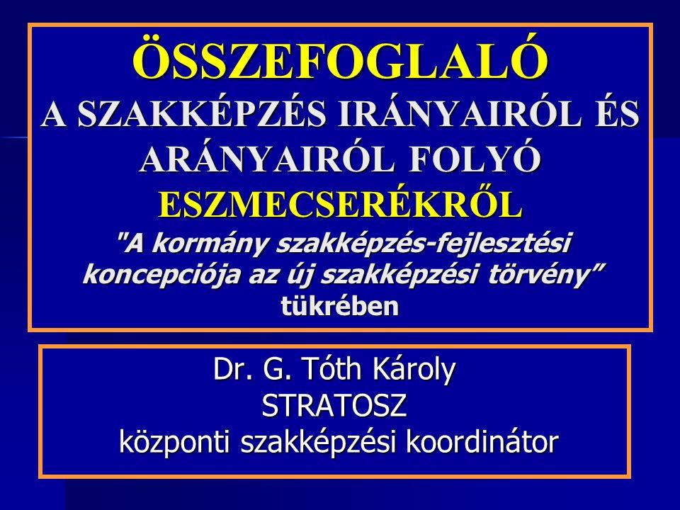 STRATKOM Kft ÖSSZEFOGLALÓ A SZAKKÉPZÉS IRÁNYAIRÓL ÉS ARÁNYAIRÓL FOLYÓ ESZMECSERÉKRŐL A kormány szakképzés-fejlesztési koncepciója az új szakképzési törvény tükrében Dr.