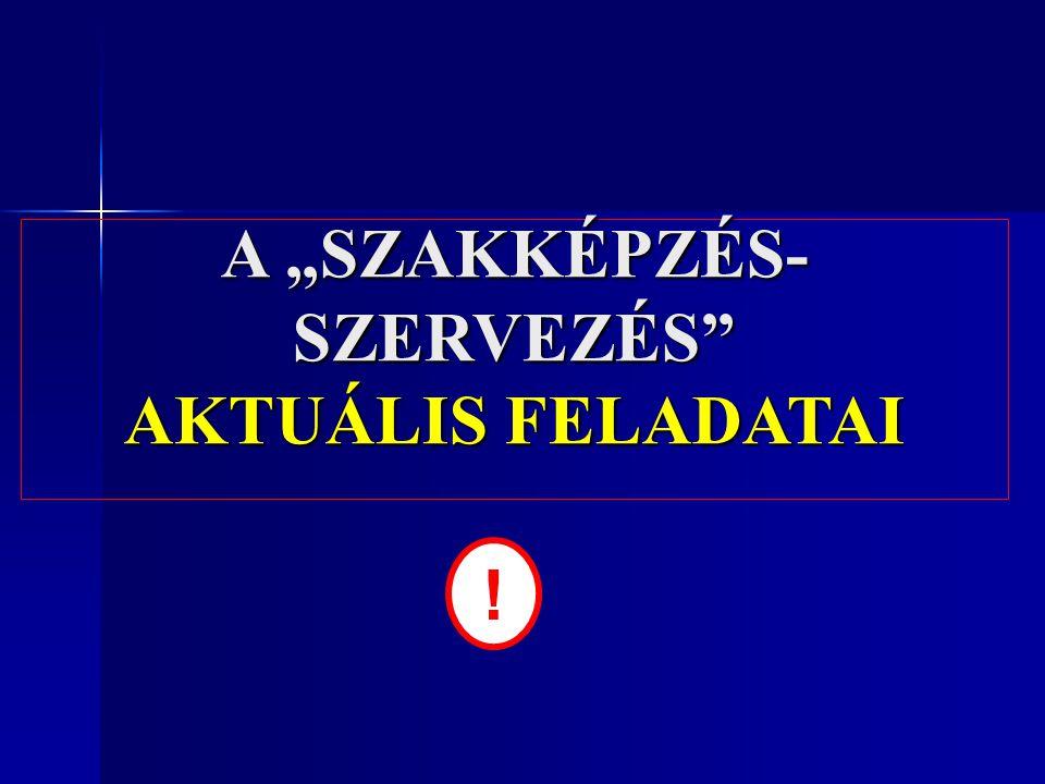 """A """"SZAKKÉPZÉS- SZERVEZÉS"""" AKTUÁLIS FELADATAI !"""