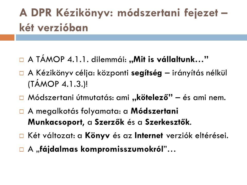 A DPR Kézikönyv: módszertani fejezet – két verzióban  A TÁMOP 4.1.1.